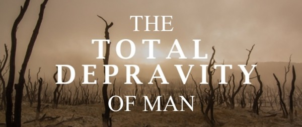 The Total Depravity Of Man - Part 1