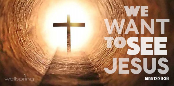 easter-2016-we-want-to-see-jesus-john-1220-36Easter 2016- We Want to See Jesus (John 12:20-36)