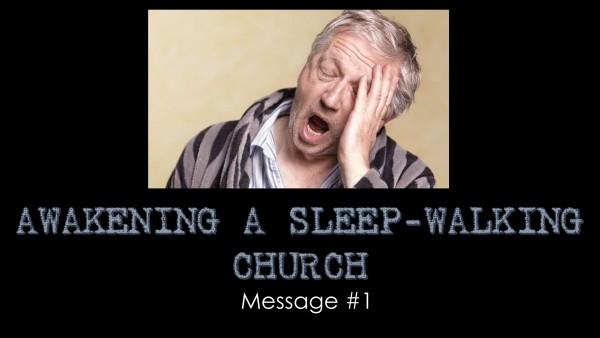 Awakening A Sleep-Walking Church - Part 1