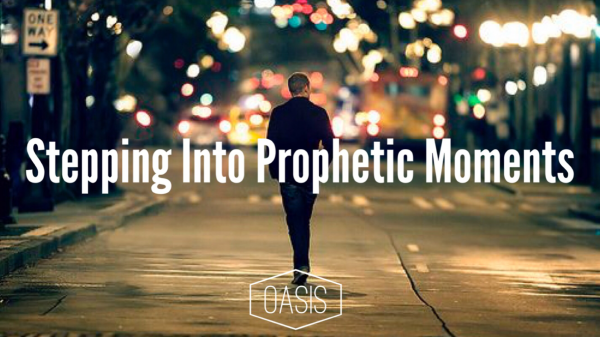 stepping-into-prophetic-momentsStepping into prophetic moments