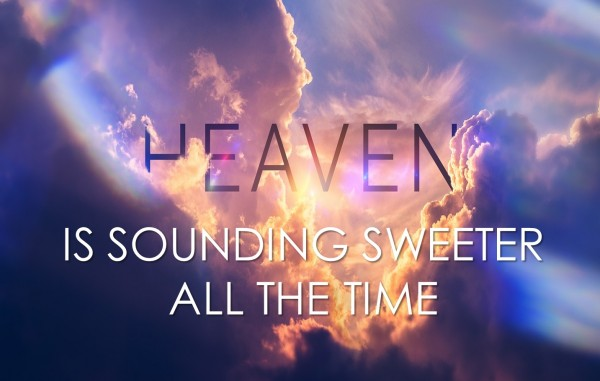 heavens-sounding-sweeter-all-the-timeHeavens Sounding Sweeter All The Time