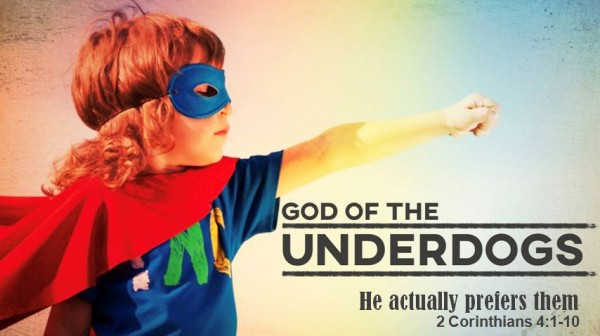 God of the Underdogs: He actually prefers them