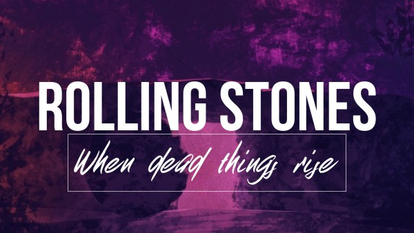Rolling Stones / when dead things rise