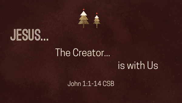 Jesus... The Creator, is with Us!