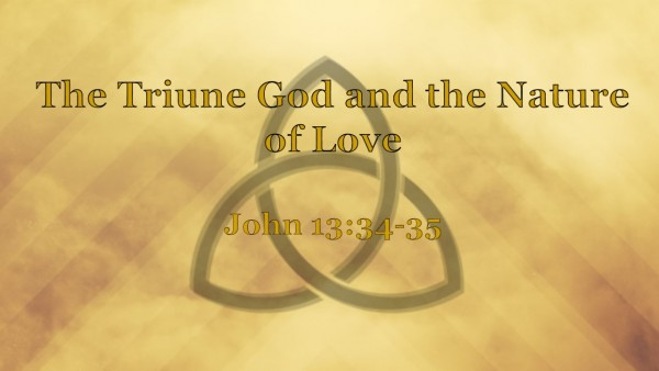the-triune-god-and-the-nature-of-loveThe Triune God and the Nature of Love