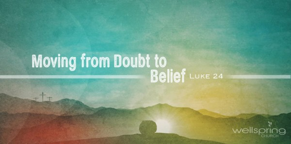 Moving From Doubt to Belief (Luke 24)