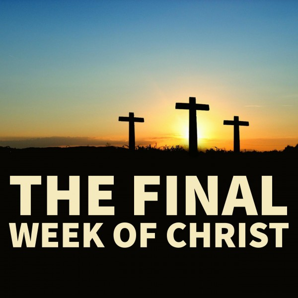 The Final Week of Christ-Episode 2