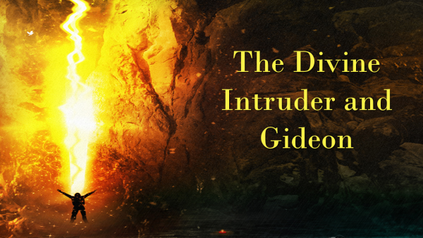 The Divine Intruder and Gideon