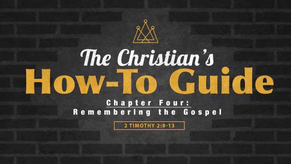 sermon-the-christians-how-to-guide-chapter-4-remembering-the-gospelSERMON: The Christian's How-To Guide, Chapter 4 - Remembering the Gospel