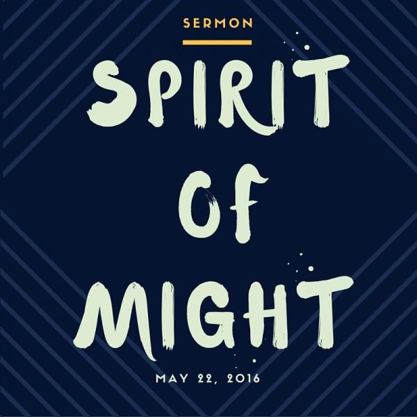 spirit-of-might-may-22-2016Spirit of Might -May 22, 2016