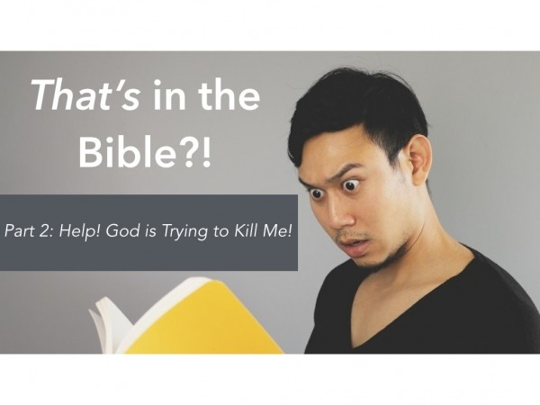 That's in the Bible?! Part 2: Help! God is Trying to Kill Me!
