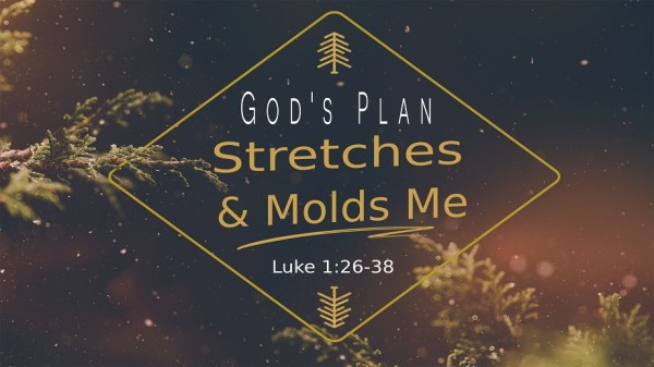 God's Plan Stretches and Molds Me