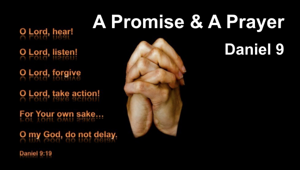 A Promise & a Prayer - Daniel 9