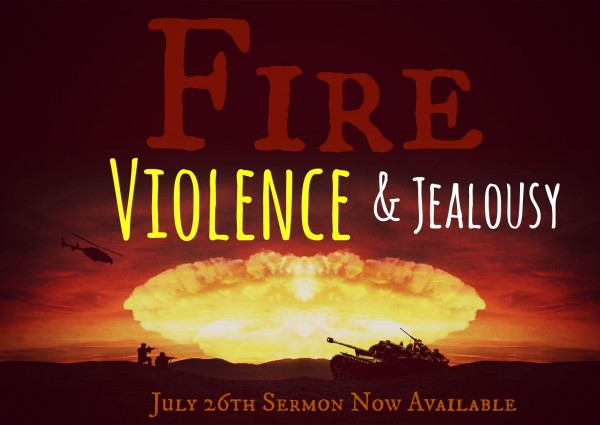 fire-violence-jealousy-july-26th-2015Fire, Violence & Jealousy -July 26th 2015
