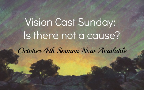 vision-cast-sunday-is-there-not-a-cause-oct-5-2015Vision Cast Sunday: Is there not a cause? - Oct 5 , 2015