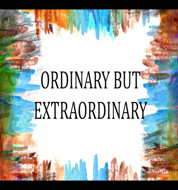 ordinary-but-extraordinaryOrdinary but Extraordinary