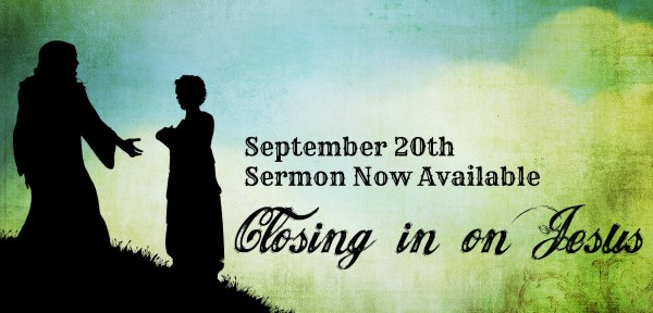 closing-in-on-jesus-sep-20th-2015Closing in on Jesus - Sep 20th , 2015