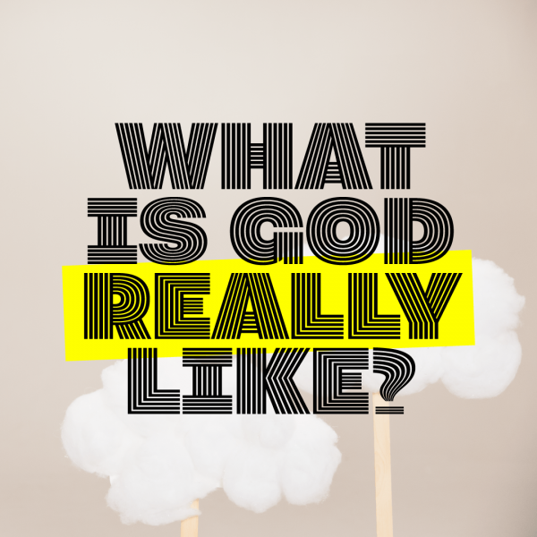 What is God Really Like? Part 1