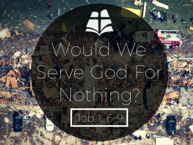 Would We Serve God For Nothing?