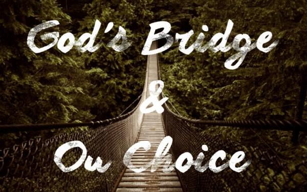 gods-bridge-our-choiceGod's Bridge & Our Choice