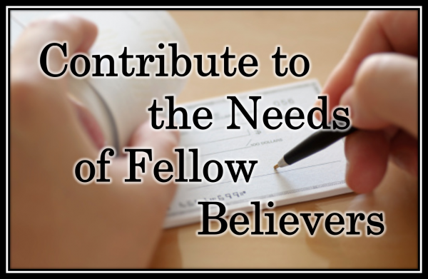 contribute-to-the-needs-of-fellow-believersContribute to the Needs of Fellow Believers
