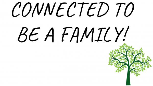 connected-to-be-a-familyCONNECTED TO BE A FAMILY!