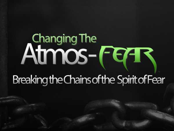 Changing the Atmos-Fear* (Pastor Kenny Smith)