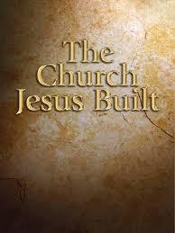 the-church-jesus-built-14The Church Jesus Built #14