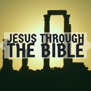 Jesus Through the Bible-Episode 4
