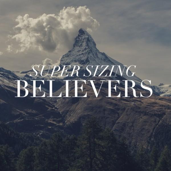 supersizing-believersSupersizing Believers