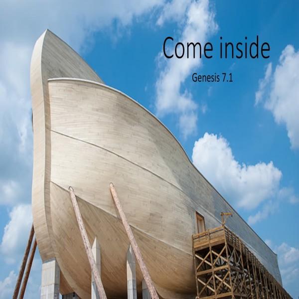 #5 Come inside, Genesis 7.1