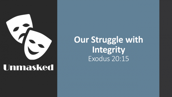 Ex 20: 15 The Struggle for Integrity