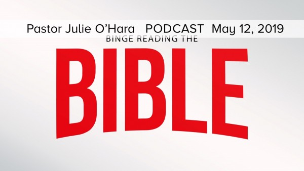 May 12, 2019 ~ Binge Reading the Bible, Part Three
