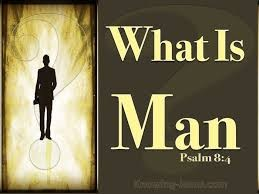What is Man? Psalms 8