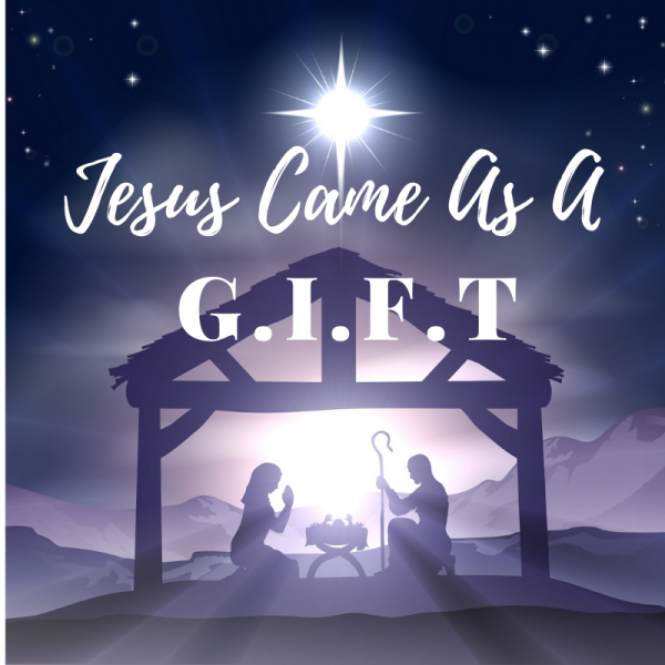 jesus-came-as-a-giftJesus Came as a G.I.F.T.