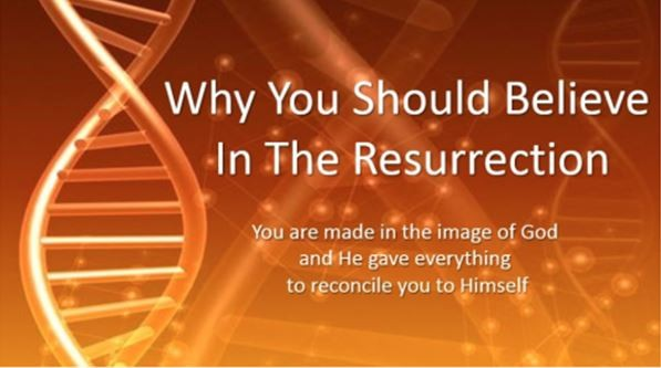 Why You Should Believe In The Resurrection