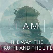 """I AM"" the Way, Truth, and Life"
