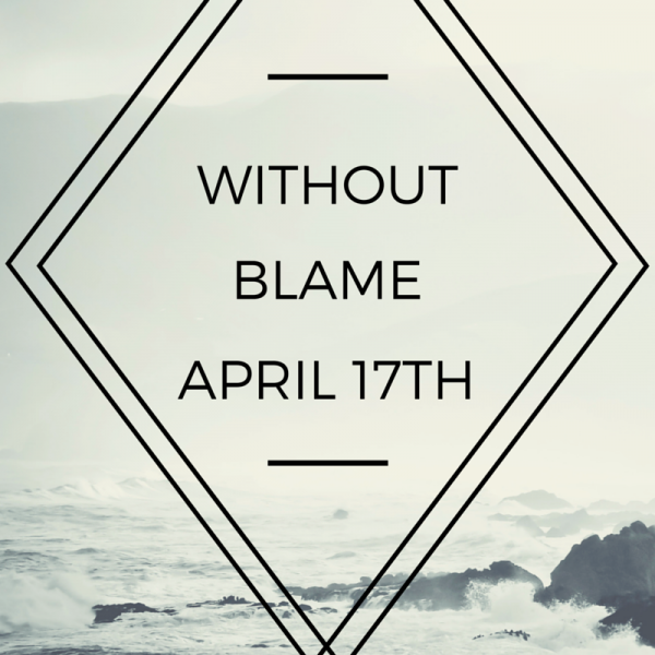 without-blame-apr-17th-2016Without Blame -Apr 17th , 2016