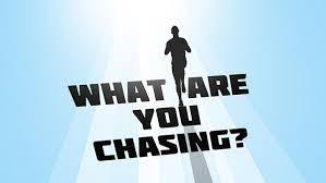 what-are-you-chasingWhat are you chasing?