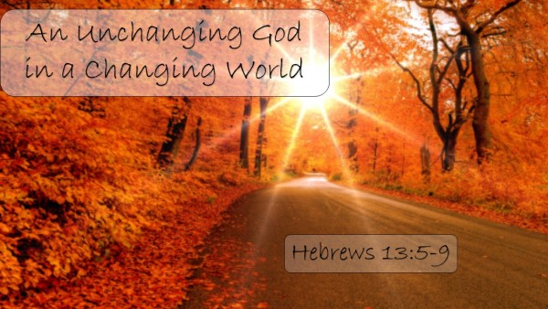 hebrews-13-8-an-unchanging-god-in-a-changing-worldHebrews 13 8, An Unchanging God in a Changing World