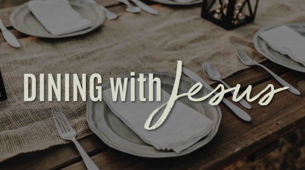 Dining With Jesus Week 8