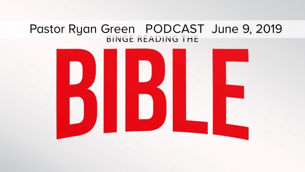 June 9, 2019 ~ Binge Reading the Bible, Part Seven