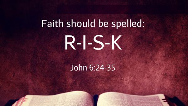 faith-should-be-spelled-riskFaith should be Spelled R.I.S.K.