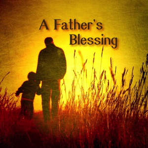 a-fathers-blessingA Father's Blessing