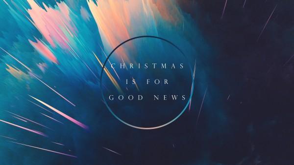 Christmas is for Good News