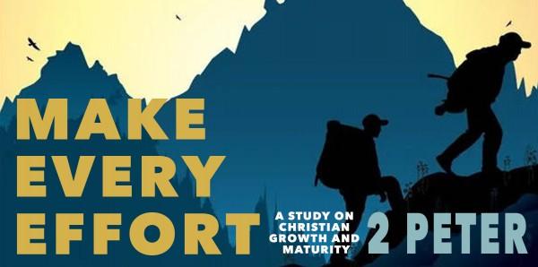 Make Every Effort - Part 5 (2 Peter 1:3-11)