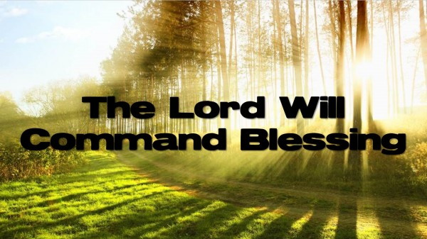 the-lord-will-command-blessingThe Lord Will Command Blessing