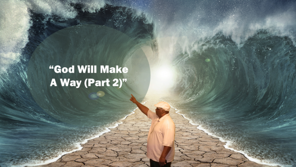 God Will Make A Way Part 2