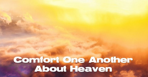 Comfort One Another About Heaven