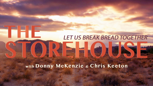 THE STOREHOUSE: Episode 6 - Keeping the Faith as God's Plans Unfold
